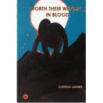 Worth Their Weight in Blood by Carole Jahme